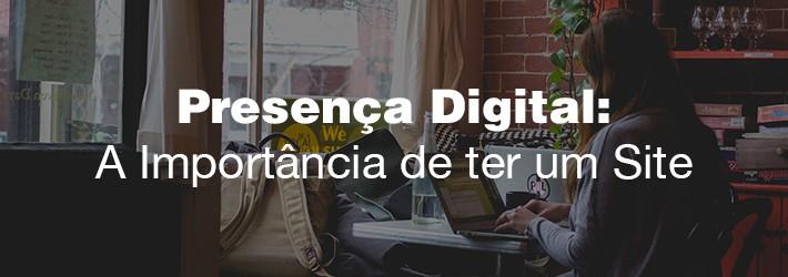 Presença Digital: A Importância de ter um Site